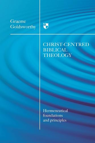 Christ-centred Biblical Theology: Hermeneutical Foundations and Principles (Paperback)