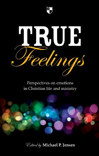 True Feelings: Perspectives on Emotions in Christian Life and Ministry (Paperback)