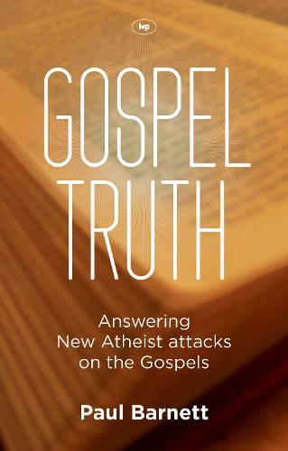 Gospel Truth: Answering New Atheist Attacks on the Gospels (Paperback)