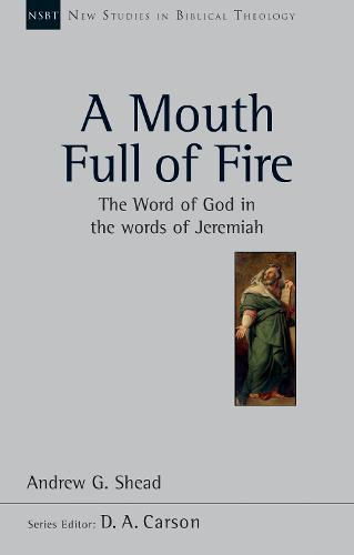 A Mouth Full of Fire: The Word of God in the Words of Jeremiah - New Studies in Biblical Theology (Paperback)