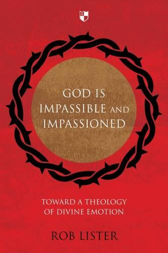 God Is Impassible and Impassioned: Toward a Theology of Divine Emotion (Paperback)