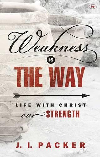 Weakness is the Way: Life with Christ Our Strength (Paperback)