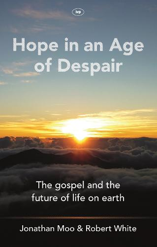 Hope in an Age of Despair: The Gospel and the Future of Life on Earth (Paperback)