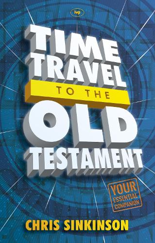 Time Travel to the Old Testament: Your Essential Companion (Paperback)