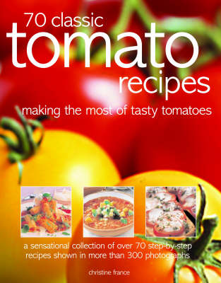 70 Classic Tomato Recipes: Making the Most of Tasty Tomatoes (Paperback)