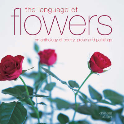 The Language of Flowers: An Anthology of Poetry, Prose and Paintings (Paperback)