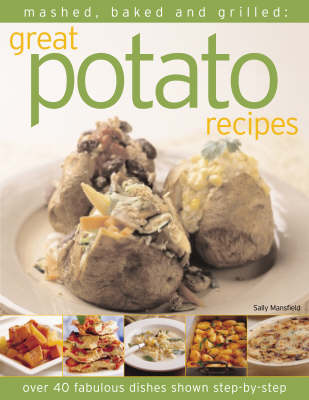 Mashed, Baked and Grilled: Great Potato Recipes (Paperback)