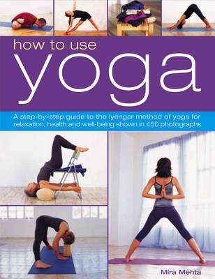 How to Use Yoga: A Step-by-step Guide to the Iyengar Method of Yoga, for Relaxation, Health and Well-being (Paperback)