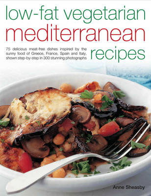 Low-fat Vegetarian Mediterranean Recipes: 75 Delicious Dishes Inspired by the Sunny Food of the Mediterranean, Adapted for Today's Low-fat Lifestyle, Shown Step-by-step in 300 Colour Photographs (Paperback)