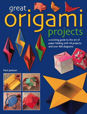 Great Origami Projects: A Concise Guide to the Art of Paper Folding with 44 Projects and Over 400 Diagrams (Paperback)