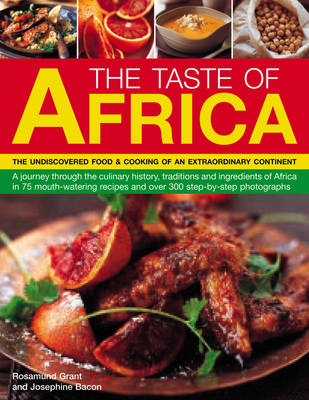 The Taste of Africa: A Journey Through the Culinary History, Traditions and Techniques of Africa in 75 Mouth-Watering Recipes and Over 300 Step-by-Step Photographs (Paperback)