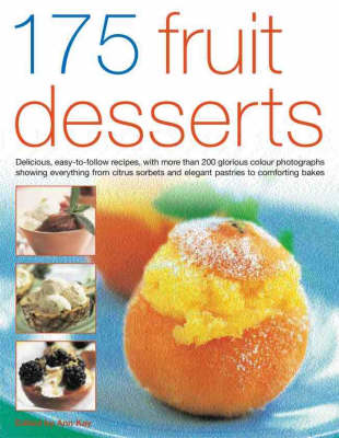 175 Fruit Desserts: Delicious, Easy-to-follow Recipes Exploring the Endlessly Rich and Varied Possibilities for Fruit Desserts, Pastries, Bakes, Salads, Pies and Ices (Paperback)