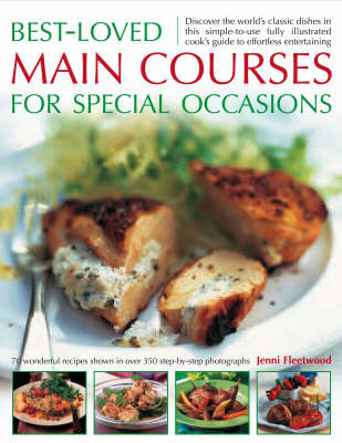 Best-Loved Main Courses for Special Occasions: Discover the World's Classic Dishes in This Simple-to-Use Fully Illustrated Guide to Effortless Entertaining, with 70 Wonderful Recipes Shown in Over 350 Step-by-Step Photographs (Paperback)