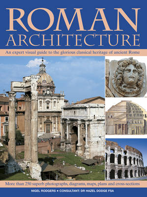 Roman Architecture: An Authoritative Illustrated Account of the Building of Rome and the Cities of Her Empire (Paperback)