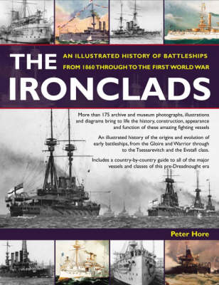 The Ironclads: An Illustrated History of Battleships from 1860 to the First World War (Paperback)