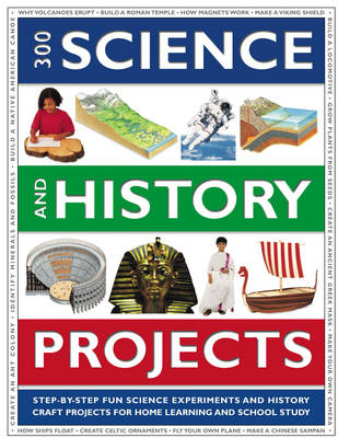 300 Science and History Projects: 300 Step-by-step Science Experiments and History Craft Projects for Home Learning and School Study, with Over 1700 Amazing Colour Photographs, Illustrations and Artworks to Show You Exactly What to Do (Paperback)