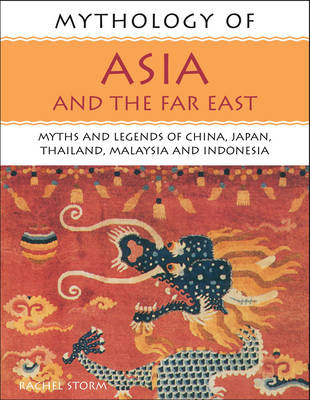Mythology of Asia and the Far East: Myths and Legends of China, Japan, Thailand, Malaysia and Indonesia (Paperback)