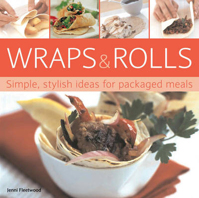 Wraps and Rolls: Simple, Stylish Ideas for Packaged Meals (Paperback)