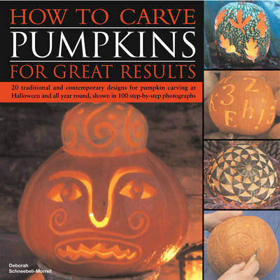 How to Carve Pumpkins for Great Results: 20 Traditional and Contemporary Designs for Pumpkin Carving at Halloween and All Year Round, Shown in 100 Step-by-step Photographs (Paperback)