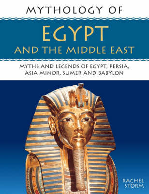 Mythology of Egypt and the Middle East: Myths and Legends of Egypt, Persia, Asia Minor, Sumer and Babylon (Paperback)