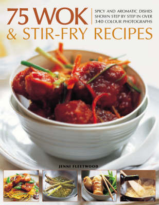 75 Wok and Stir-fry Recipes: A Special Collection of Fabulous Spicy and Aromatic Far Eastern Recipes Shown Step by Step in 300 Colour Photographs (Paperback)