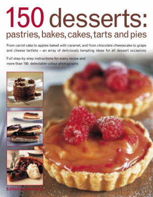 150 Dessert Cakes, Pies, Tarts and Bakes: From Carrot Cake to Apples Baked with Caramel, and from Chocolate Cheesecakes to Grape and Cheese Tartlets - An Array of Over 150 Deliciously Tempting Ideas for All Dessert Occasions (Paperback)