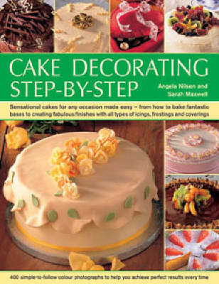 Cake Decorating Step by Step: Sensational Cakes Made Easy - From How to Bake Fantastic Bases to Fabulous Finishes with Icings, Frostings and Coverings (Paperback)
