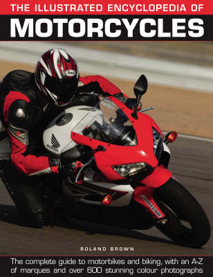 The Illustrated Encyclopedia of Motorcycles: The Complete Guide to Motorbikes and Biking, with an A-Z of Marques and Over 600 Stunning Colour Photographs (Paperback)