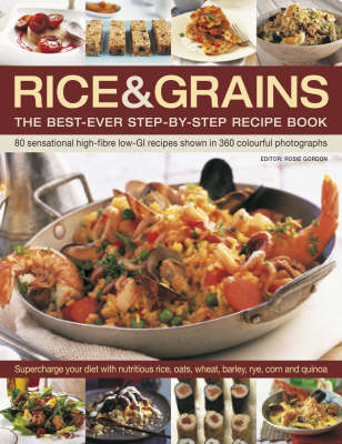 Rice and Grains: The Best-ever Step-by-step Recipe Book - 80 Sensational High-fibre Low-GI Recipes Shown in 360 Colourful Photographs (Paperback)