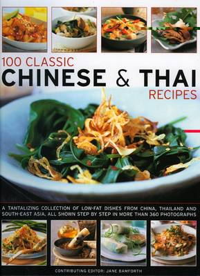 100 Classic Chinese and Thai Recipes: A Collection of Low-fat, Full-flavour Dishes from South-East Asia, All Shown Step-by-step in More Than 380 Vibrant and Tempting Photographs (Paperback)