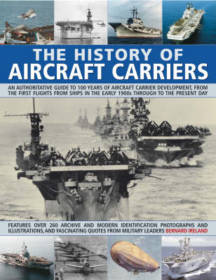 The History of Aircraft Carriers: An Authoritative Guide to 100 Years of Aircraft Carrier Development, from the First Flights from Ships in the Early 1900s Through to the Present Day (Paperback)