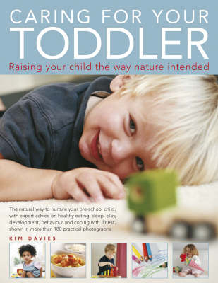 Caring for Your Toddler: Raising Your Child the Way Nature Intended - The Natural Way to Nuture Your Pre-school Child, with Expert Advice on Healthy Eating, Sleep, Play, Development, Behaviour and Coping with Illness, Shown in More Than 180 Practical Colour Photographs (Paperback)