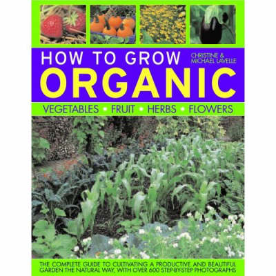 How to Grow Organic Vegetables, Fruit, Herbs and Flowers (Paperback)