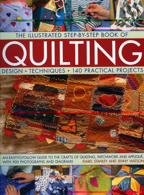 The Illustrated Step-by-step Book of Quilting: An Easy-to-follow Guide to the Crafts of Quilting, Patchwork and Applique, with Charts and 700 Photographs (Paperback)