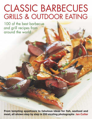 Classic Barbecues, Grills and Outdoor Eating: 100 of the Best Barbecue and Grill Recipes from Around the World - From Tempting Appetizers to Fabulous Ideas for Fish, Seafood and Meat, All Shown Step-by-step in 250 Sizzling Photographs (Paperback)