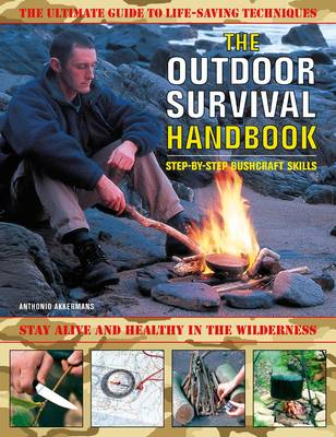 The Outdoor Survival Handbook: Step-by-step Bushcraft Skills: The Ultimate Guide to Life-saving Techniques (Paperback)