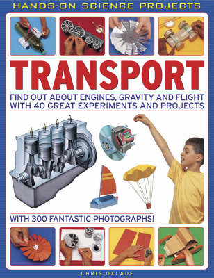 Transport: Find Out About Engines, Gravity and Flight with 40 Great Experiments and Projects - Hands on Science (Paperback)