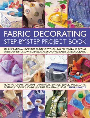 The Fabric Decorating Project Book: 100 Inspirational Ideas for Printing, Stencilling, Painting and Dyeing Fabric Items of All Kinds (Paperback)