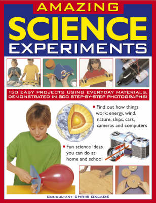 Amazing Science Experiments: 150 Easy Projects Using Everyday Materials, Demonstrated in 800 Step-by-step Photographs! (Paperback)