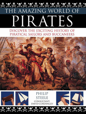 The Amazing World of Pirates: Discover the Exciting History of Piratical Sailors and Buccaneers (Paperback)