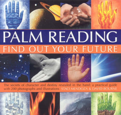 Palm Reading: Find Out Your Future - The Secrets of Character and Destiny Revealed in Your Hand - A Practical Guide with 300 Photographs and Illustrations (Paperback)