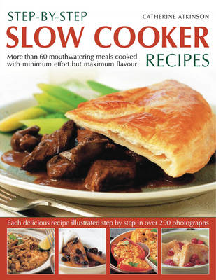 Step-by-step Slow Cooker Recipes: 60 Mouthwatering Meals with Minimum Effort But Maximum Flavour (Paperback)