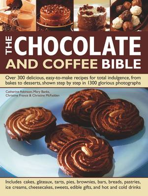 The Chocolate and Coffee Bible: Over 300 Delicious, Easy-to-make Recipes for Total Indulgence, from Bakes to Desserts (Paperback)
