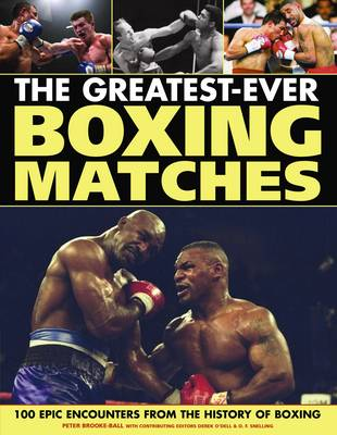 The Greatest Ever Boxing Matches: 100 Epic Encounters from the History of Boxing (Paperback)