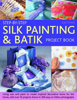 Step-by-Step Silk Painting and Batik Project Book (Paperback)