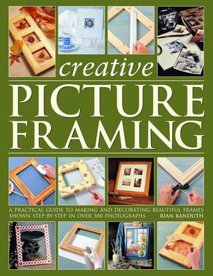 Step-by-step Picture Framing: A Practical Guide to Making and Decorating Beautiful Frames (Paperback)