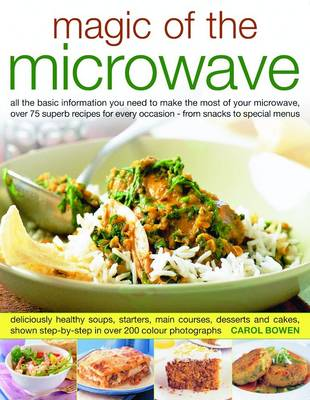 Magic of the Microwave: All the Basic Information You Need to Make the Most of Your Microwave, Over 75 Superb Recipes for Every Occasion - from Snacks to Special Menus (Paperback)