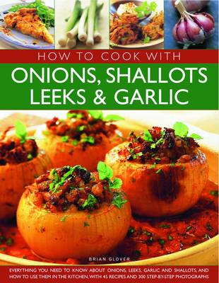 How to Cook With Onions, Shallots, Leeks and Garlic (Paperback)