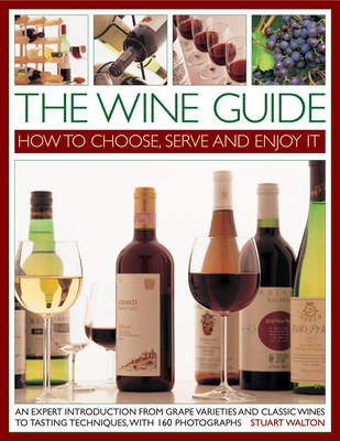 The Wine Guide: How to Choose, Serve and Enjoy it: An Expert Introduction - From Grape Varieties and Classic Wines to Tasting Techniques (Paperback)