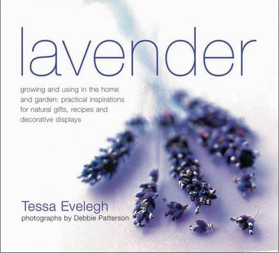 Lavender: Growing and Using in the Home and Garden - Practical Inspirations for Natural Gifts, Recipes and Decorative Displays (Paperback)